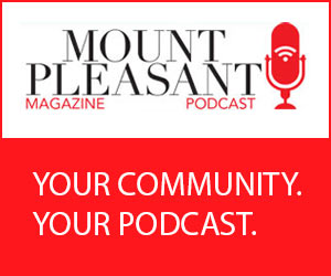 Mount Pleasant Magazine Podcast. Your Community. Your podcast.